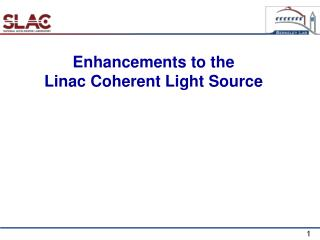 Enhancements to the  Linac Coherent Light Source