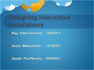 Designing Interactive Installations