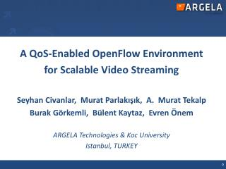 A QoS-Enabled OpenFlow Environment  for Scalable Video Streaming Seyhan Civanlar,  Murat  Parlakışık ,  A.  Murat Tekal
