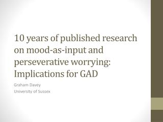 10 years of published research on mood-as-input and perseverative worrying: Implications for GAD