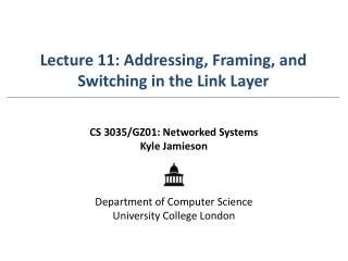 Lecture 11: Addressing, Framing, and Switching in the Link Layer