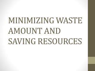 MINIMIZING WASTE AMOUNT AND SAVING RESOURCES