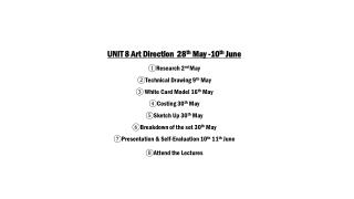UNIT 8 Art Direction  28 th  May -10 th  June ①Research 2 nd  May  ②Technical Drawing 9 th  May  ③ White Card Model 16
