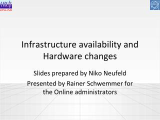 Infrastructure availability and Hardware changes