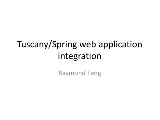 Tuscany/Spring web application integration