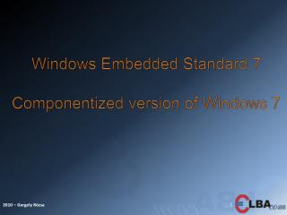 Windows  Embedded  Standard 7 Componentized  version of Windows 7