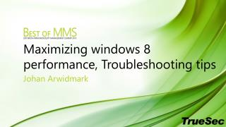 Maximizing windows 8 performance, Troubleshooting tips