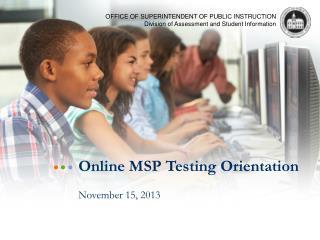Online MSP Testing  Orientation November 15, 2013