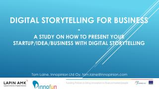 Digital storytelling for  business -  a study on how to present your startup/idea/business with digital storytelling