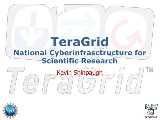 TeraGrid National  Cyberinfrasctructure  for Scientific Research