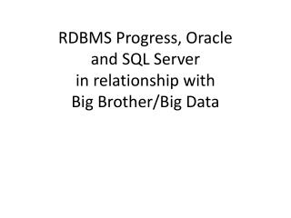 RDBMS Progress, Oracle  and SQL Server in relationship with  Big Brother/Big Data