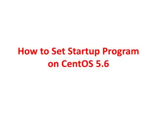 How to Set Startup Program on  CentOS  5.6