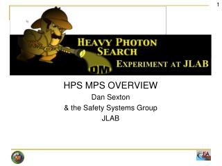 HPS MPS OVERVIEW Dan Sexton  & the Safety Systems Group JLAB