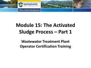 Module 15: The Activated Sludge Process – Part 1