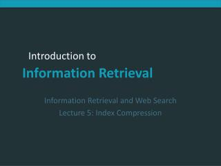 Information Retrieval and Web Search Lecture 5: Index Compression