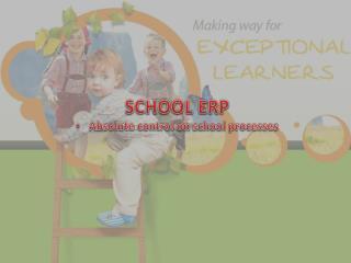 SCHOOL ERP Absolute control on school  processes