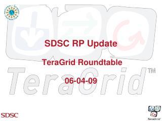 SDSC RP Update  TeraGrid Roundtable  06-04-09