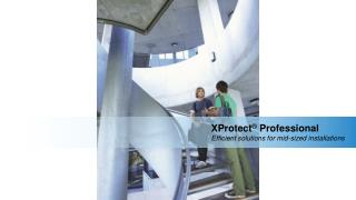XProtect ® Professional Efficient solutions for mid-sized installations