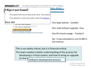One large website.  Complex. One small software upgrade.  Easy. One 90 minute outage.   Priceless? No!  It was estimate