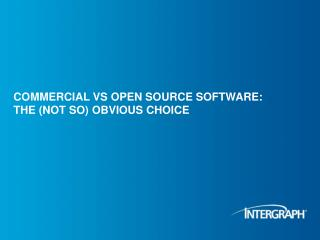 COMMERCIAL VS OPEN SOURCE SOFTWARE: THE (NOT SO) OBVIOUS CHOICE