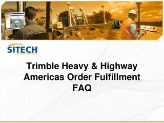 Trimble Heavy & Highway Americas Order Fulfillment FAQ