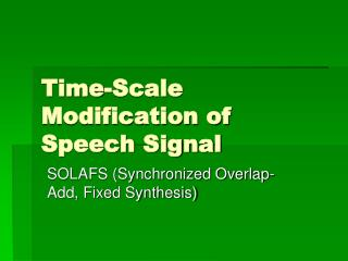 Time-Scale Modification of Speech Signal