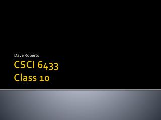 CSCI 6433 Class 10