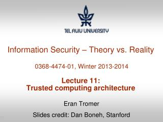 Information Security – Theory vs. Reality  0368-4474-01, Winter 2013-2014 Lecture 11: Trusted computing architecture