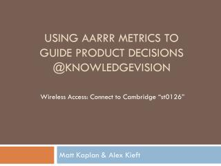 Using AARRR METRICS to GUIDE Product Decisions @ knowledgevision