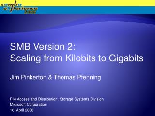 SMB Version 2:                Scaling from Kilobits to Gigabits Jim Pinkerton & Thomas Pfenning File Access and  D istr
