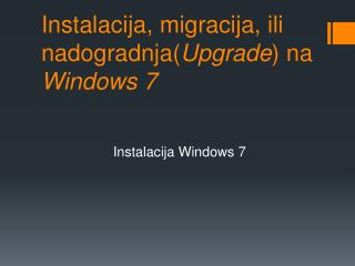 Instalacija,  migracija , ili  nadogradnja( Upgrade ) na  Windows 7