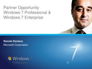 Partner Opportunity Windows 7 Professional & Windows 7 Enterprise