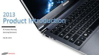 PC Product Planning Samsung Electronics Feb 28. 2013