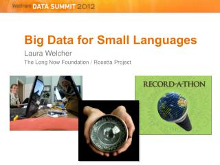 Big Data for Small Languages Laura  Welcher The Long Now Foundation / Rosetta Project