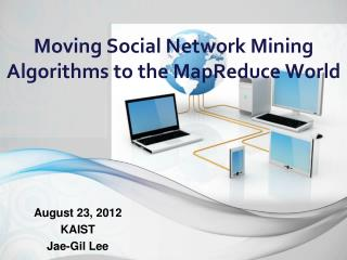 Moving Social Network Mining Algorithms to the  MapReduce  World