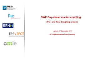 SWE Day-ahead market coupling (Pre- and Post-Coupling project)  Lisbon, 3 rd  December 2013 10 th  Implementation Group