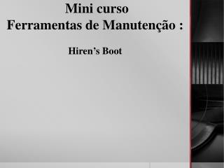 Mini curso  Ferramentas de Manutenção : Hiren's Boot