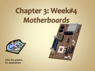 Chapter  3: Week#4 Motherboards