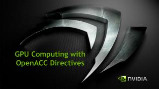 GPU Computing with  OpenACC  Directives