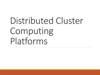 Distributed Cluster Computing Platforms
