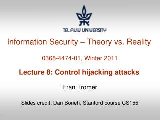Information Security – Theory vs. Reality  0368-4474-01, Winter 2011 Lecture 8: Control hijacking attacks