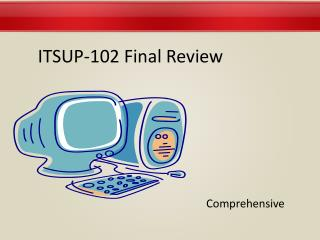 ITSUP-102 Final Review Comprehensive