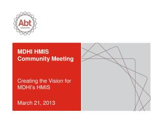 MDHI HMIS Community Meeting Creating the Vision for MDHI's HMIS March 21, 2013