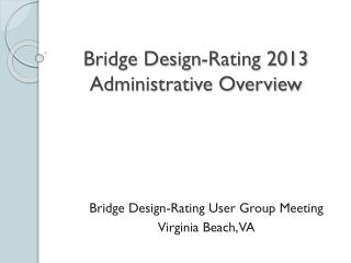 Bridge Design-Rating 2013 Administrative Overview