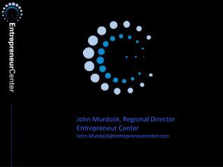 John Murdock, Regional Director Entrepreneur Center John.Murdock@entrepreneurcenter.com