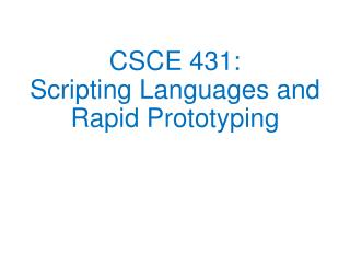 CSCE 431: Scripting Languages and Rapid Prototyping