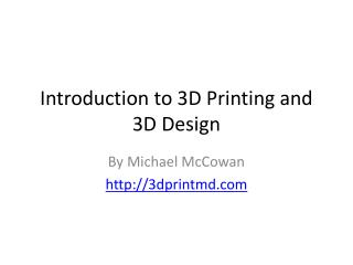 Introduction to 3D Printing and 3D Design