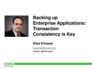 Backing up  Enterprise Applications:  Transaction  Consistency is Key