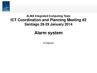 ALMA Integrated Computing Team ICT  Coordination and Planning Meeting #2 Santiago 28-29 January 2014