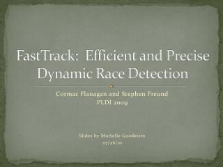 FastTrack :  Efficient and Precise Dynamic Race Detection
